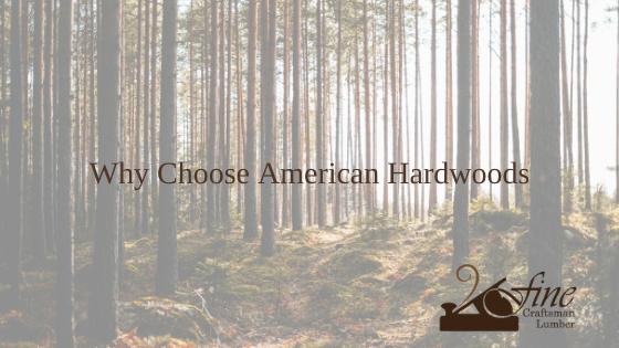 Why Choose American Hardwoods